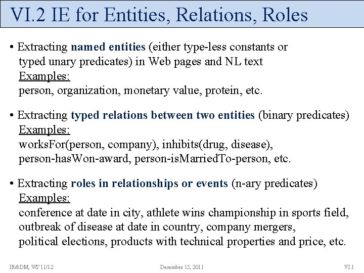 VI. 2 IE for Entities, Relations, Roles • Extracting named entities (either type-less constants