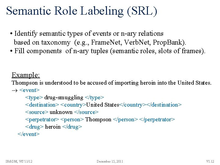 Semantic Role Labeling (SRL) • Identify semantic types of events or n-ary relations based