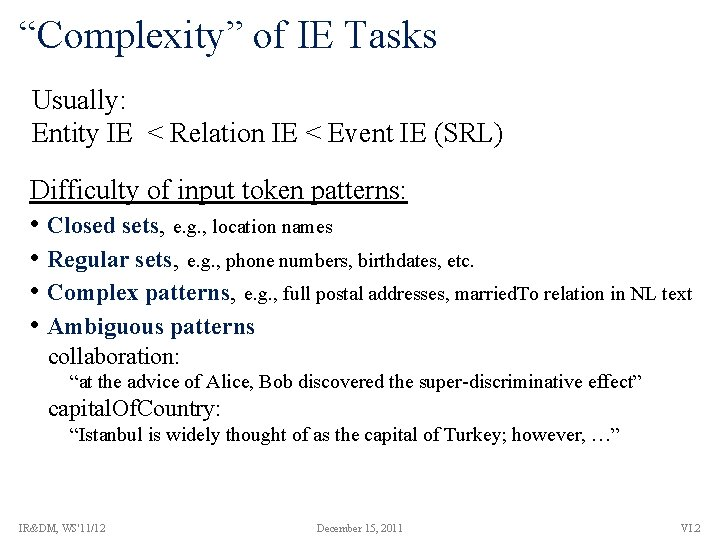 """""""Complexity"""" of IE Tasks Usually: Entity IE < Relation IE < Event IE (SRL)"""