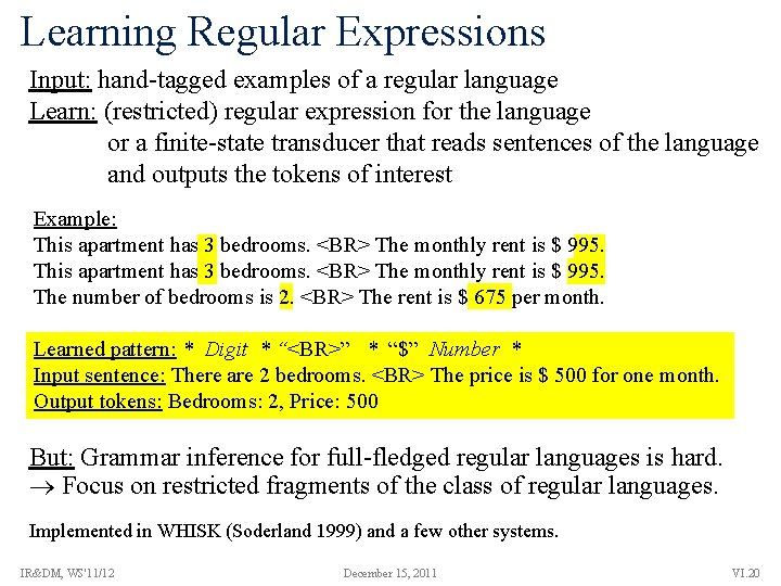 Learning Regular Expressions Input: hand-tagged examples of a regular language Learn: (restricted) regular expression