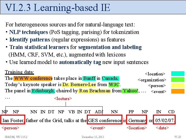 VI. 2. 3 Learning-based IE For heterogeneous sources and for natural-language text: • NLP