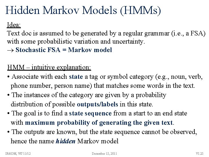 Hidden Markov Models (HMMs) Idea: Text doc is assumed to be generated by a