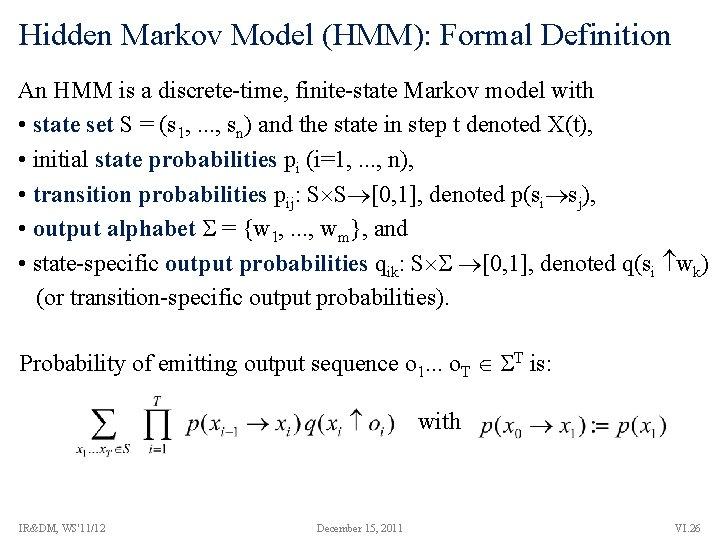 Hidden Markov Model (HMM): Formal Definition An HMM is a discrete-time, finite-state Markov model
