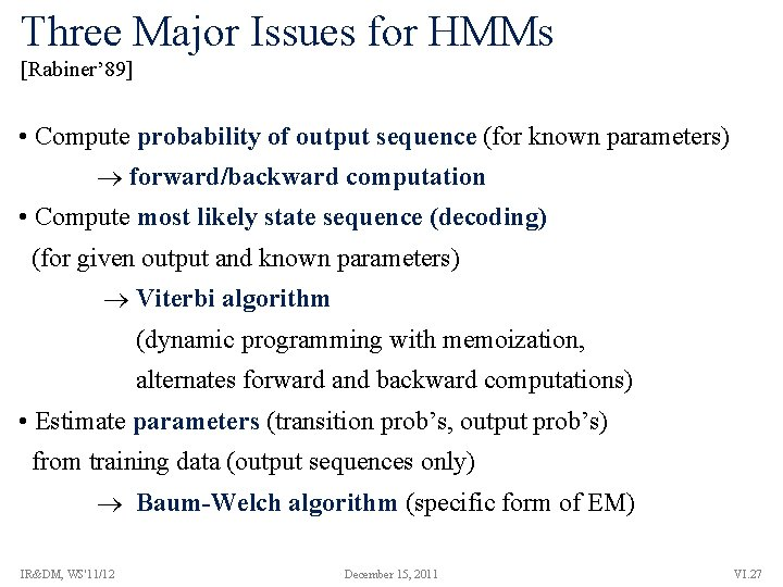 Three Major Issues for HMMs [Rabiner' 89] • Compute probability of output sequence (for