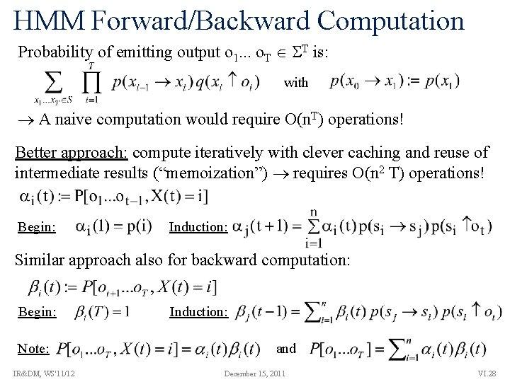 HMM Forward/Backward Computation Probability of emitting output o 1. . . o. T T