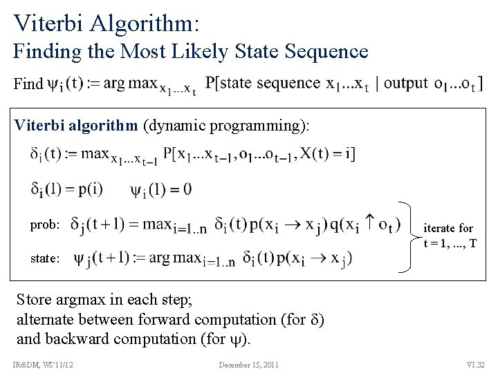 Viterbi Algorithm: Finding the Most Likely State Sequence Find Viterbi algorithm (dynamic programming): prob: