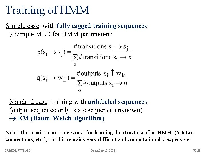 Training of HMM Simple case: with fully tagged training sequences Simple MLE for HMM