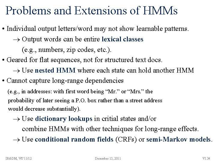 Problems and Extensions of HMMs • Individual output letters/word may not show learnable patterns.