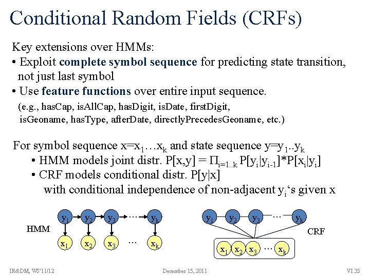 Conditional Random Fields (CRFs) Key extensions over HMMs: • Exploit complete symbol sequence for