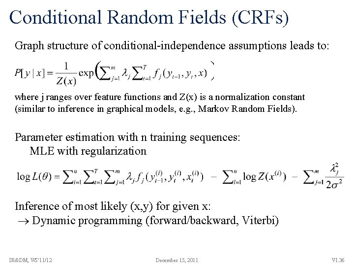 Conditional Random Fields (CRFs) Graph structure of conditional-independence assumptions leads to: where j ranges