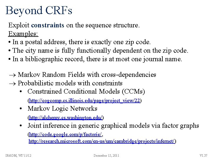 Beyond CRFs Exploit constraints on the sequence structure. Examples: • In a postal address,