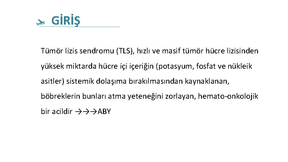 GİRİŞ Tümör lizis sendromu (TLS), hızlı ve masif tümör hücre lizisinden yüksek miktarda hücre