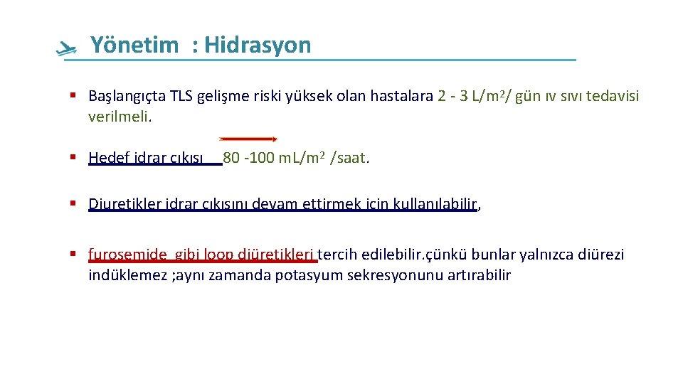 Yönetim : Hidrasyon Başlangıçta TLS gelişme riski yüksek olan hastalara 2 - 3 L/m