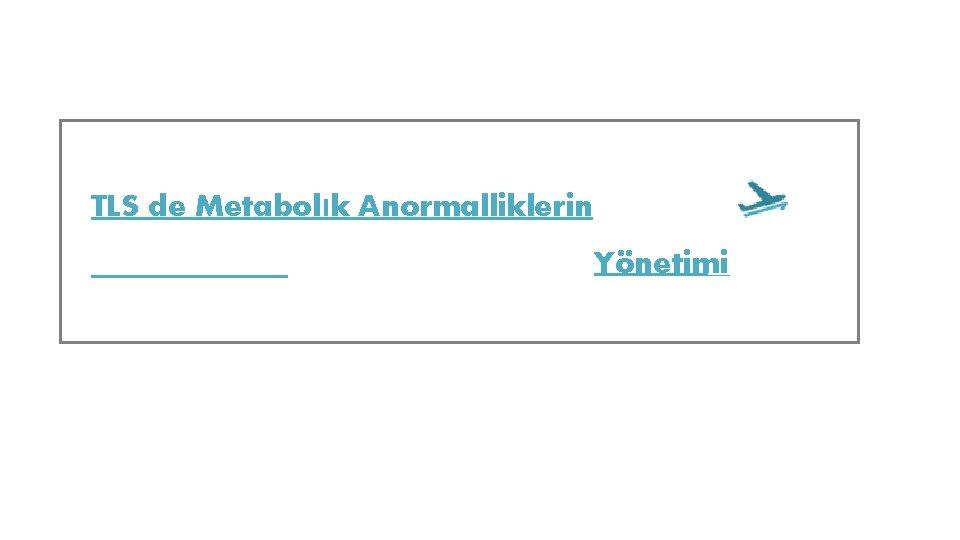 TLS de Metabolık Anormalliklerin Yönetimi