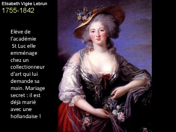 Elisabeth Vigée Lebrun 1755 -1842 Elève de l'académie St Luc elle emménage chez un