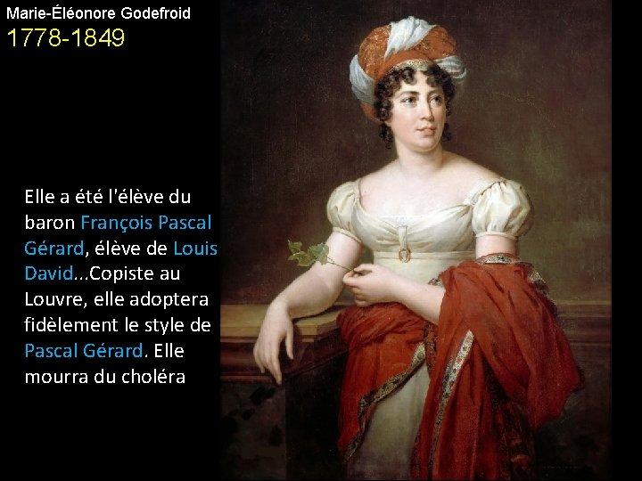 Marie-Éléonore Godefroid 1778 -1849 Elle a été l'élève du baron François Pascal Gérard, élève