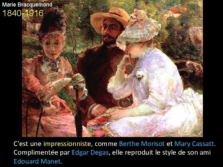 Marie Bracquemond 1840 -1916 C'est une impressionniste, comme Berthe Morisot et Mary Cassatt. Complimentée