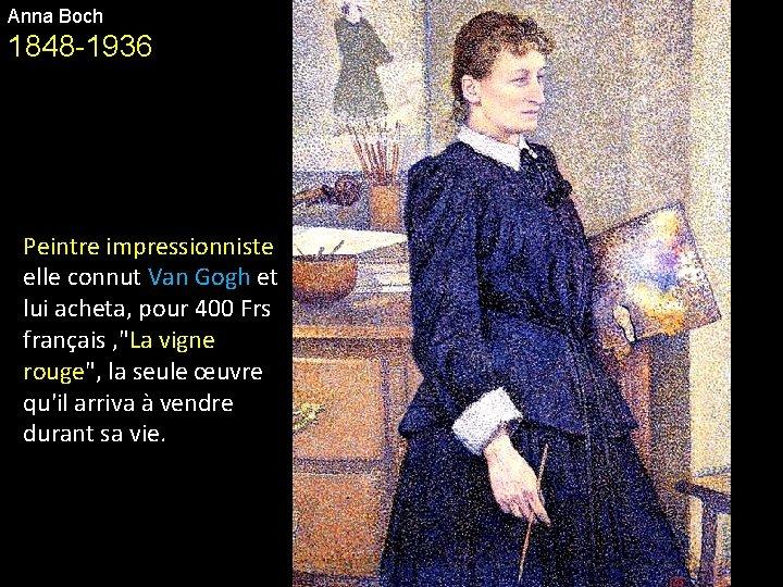 Anna Boch 1848 -1936 Peintre impressionniste elle connut Van Gogh et lui acheta, pour