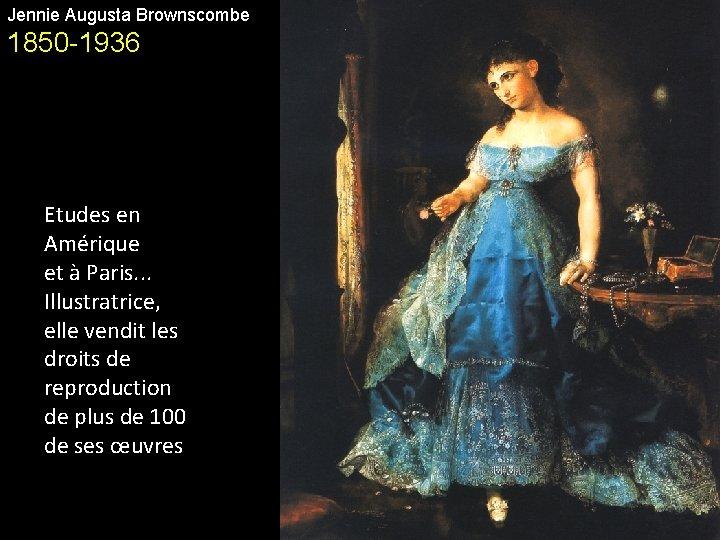 Jennie Augusta Brownscombe 1850 -1936 Etudes en Amérique et à Paris. . . Illustratrice,