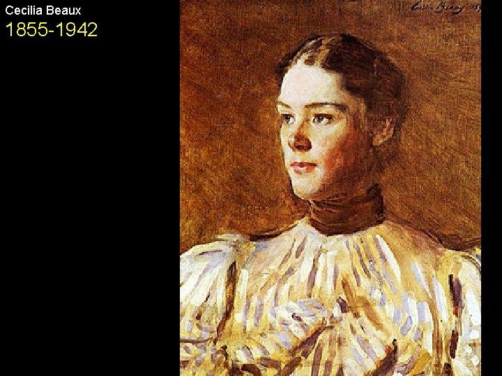Cecilia Beaux 1855 -1942