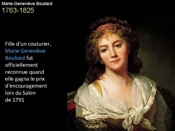Marie-Geneviève Bouliard 1763 -1825 Fille d'un couturier, Marie Geneviève Bouliard fut officiellement reconnue quand