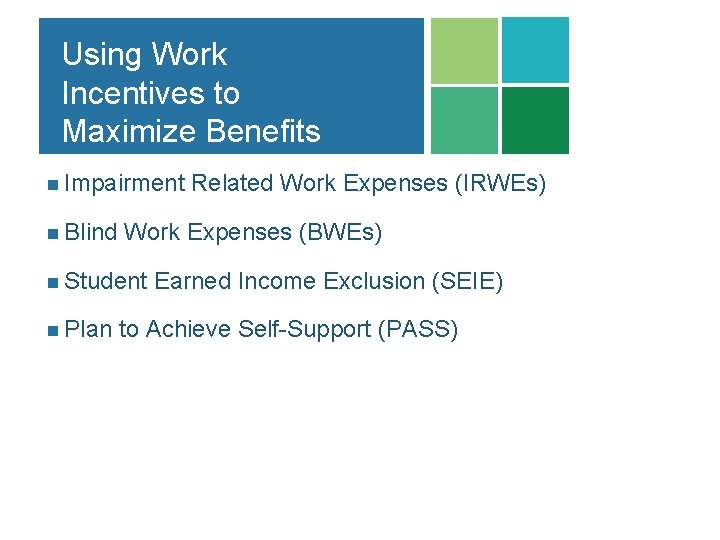 Using Work Incentives to Maximize Benefits n Impairment Related Work Expenses (IRWEs) n Blind