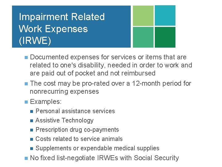 Impairment Related Work Expenses (IRWE) Documented expenses for services or items that are related