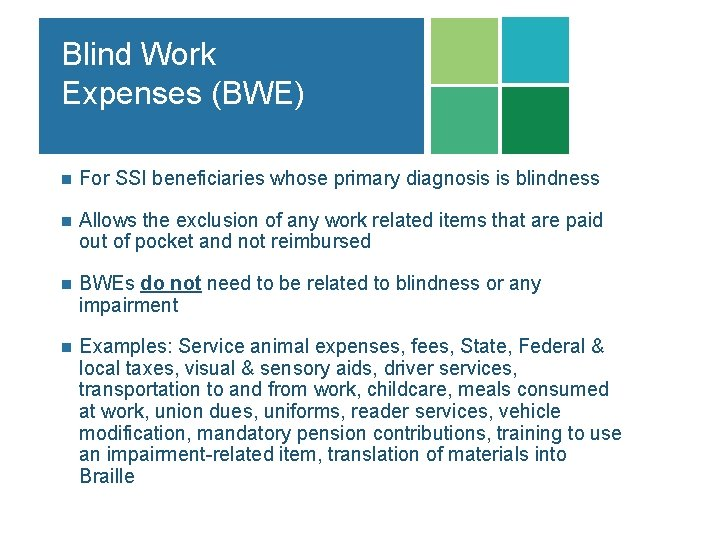 Blind Work Expenses (BWE) n For SSI beneficiaries whose primary diagnosis is blindness n