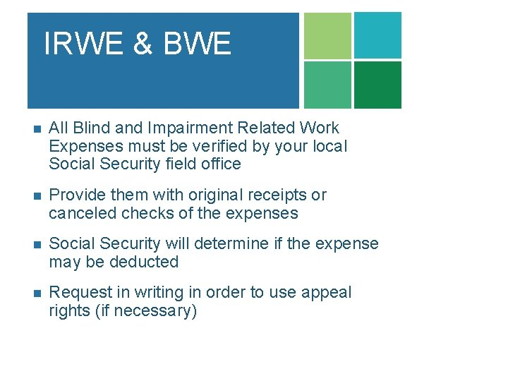 IRWE & BWE n All Blind and Impairment Related Work Expenses must be verified