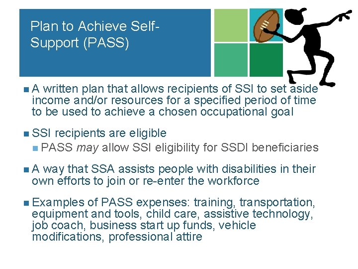 Plan to Achieve Self. Support (PASS) n A written plan that allows recipients of