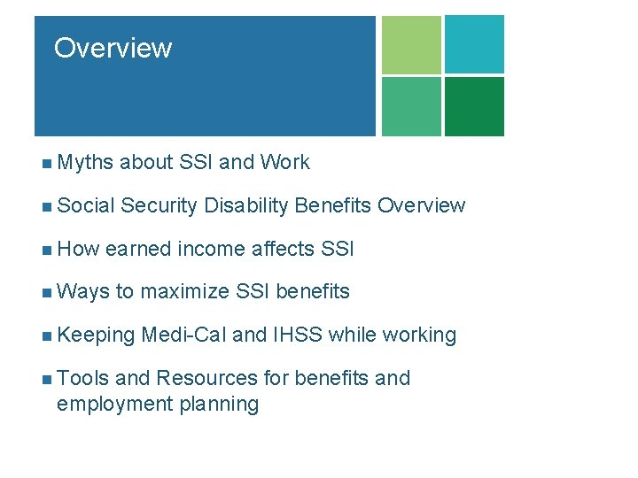 Overview n Myths about SSI and Work n Social Security Disability Benefits Overview n