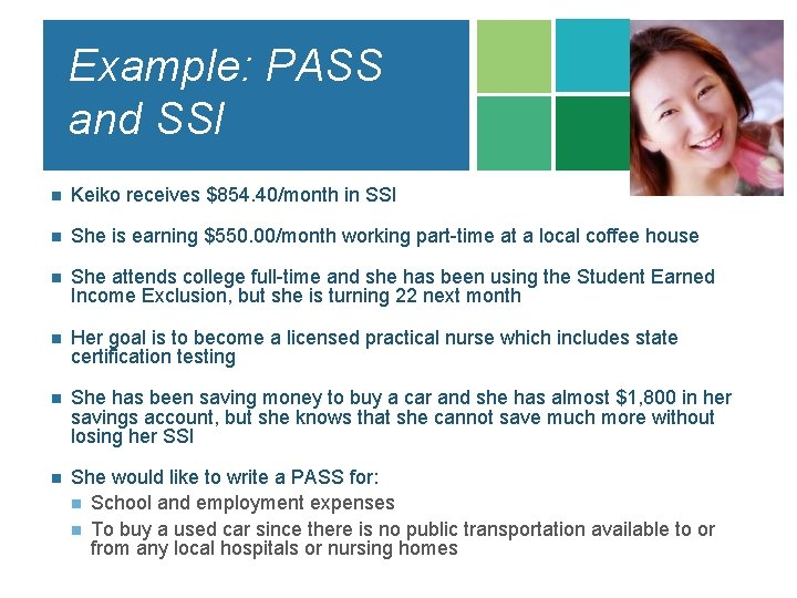 Example: PASS and SSI n Keiko receives $854. 40/month in SSI n She is