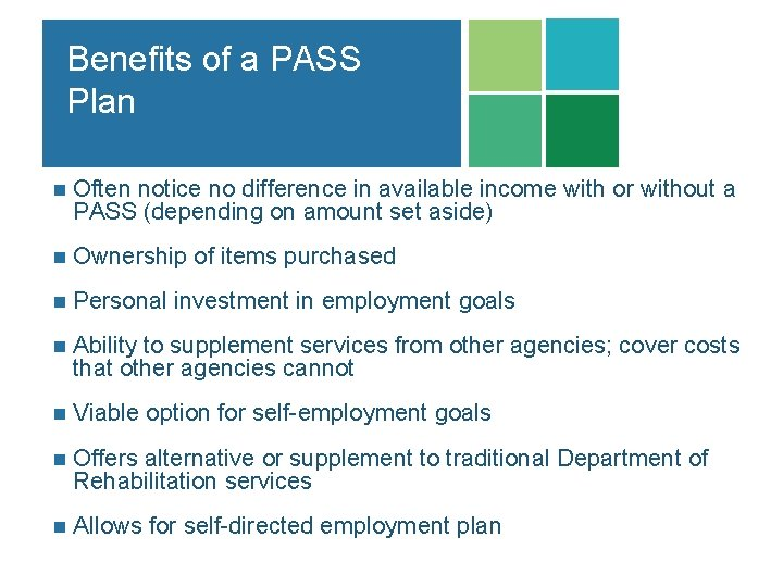 Benefits of a PASS Plan n Often notice no difference in available income with