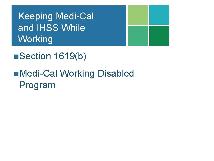 Keeping Medi-Cal and IHSS While Working n. Section 1619(b) n. Medi-Cal Working Disabled Program