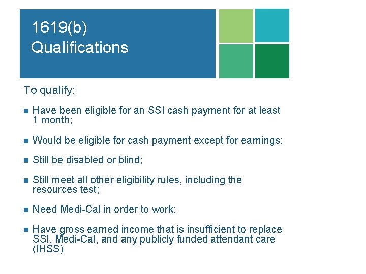 1619(b) Qualifications To qualify: n Have been eligible for an SSI cash payment for