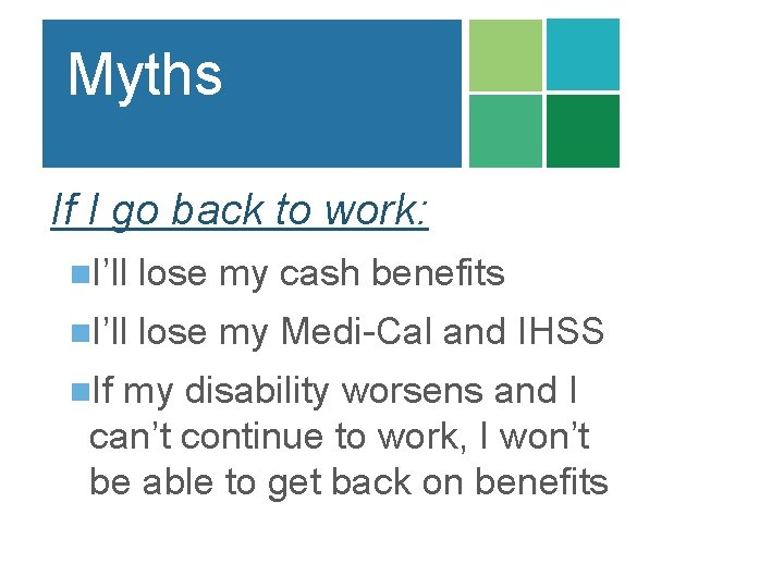 Myths If I go back to work: n. I'll lose my cash benefits n.