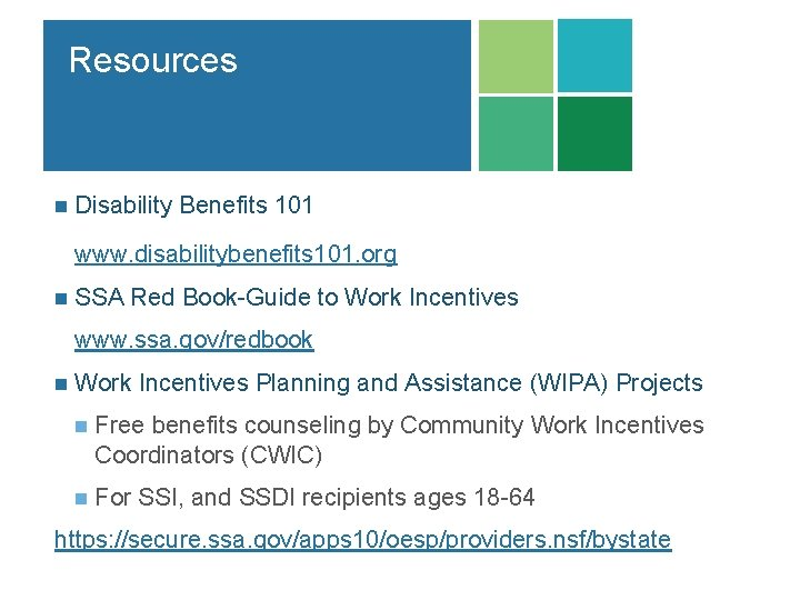 Resources n Disability Benefits 101 www. disabilitybenefits 101. org n SSA Red Book-Guide to