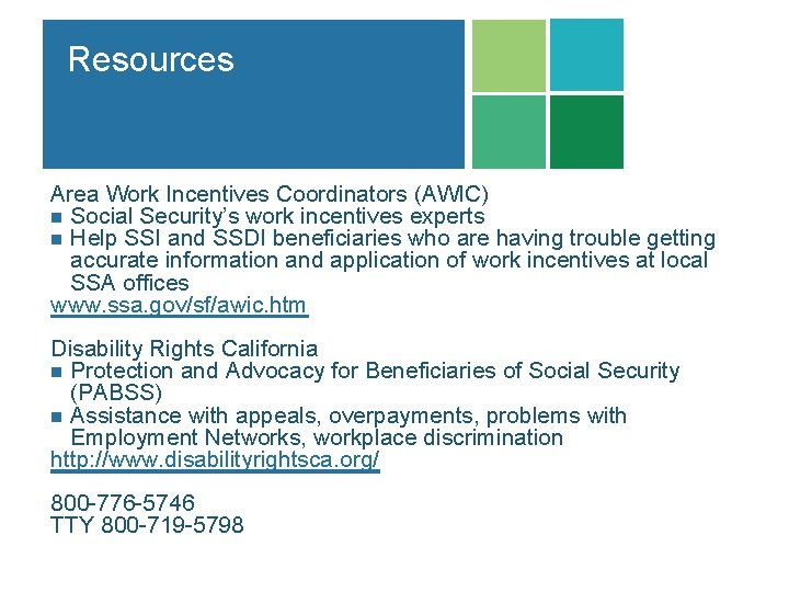 Resources Area Work Incentives Coordinators (AWIC) n Social Security's work incentives experts n Help