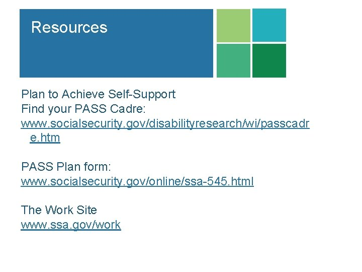 Resources Plan to Achieve Self-Support Find your PASS Cadre: www. socialsecurity. gov/disabilityresearch/wi/passcadr e. htm