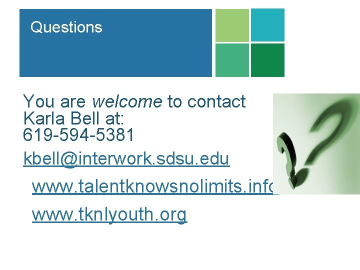 Questions You are welcome to contact Karla Bell at: 619 -594 -5381 kbell@interwork. sdsu.