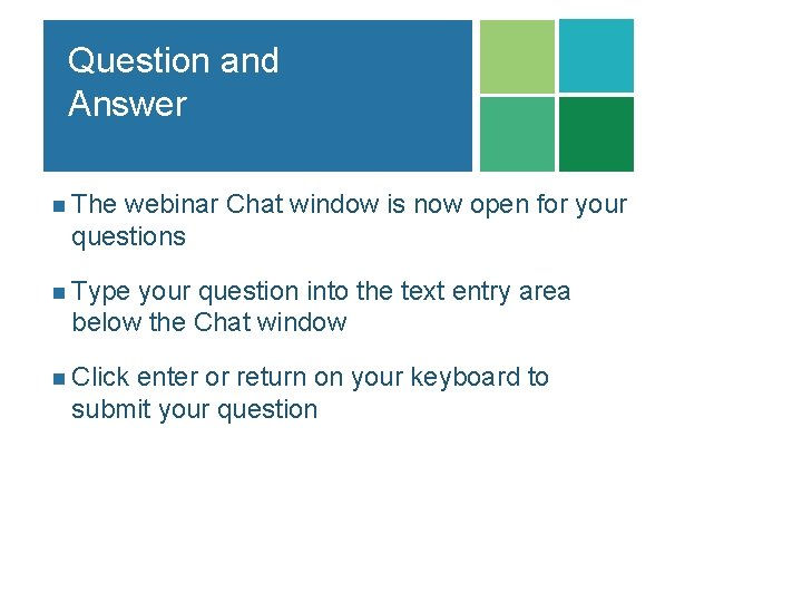 Question and Answer n The webinar Chat window is now open for your questions