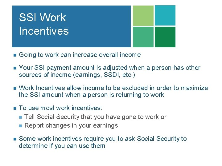 SSI Work Incentives n Going to work can increase overall income n Your SSI