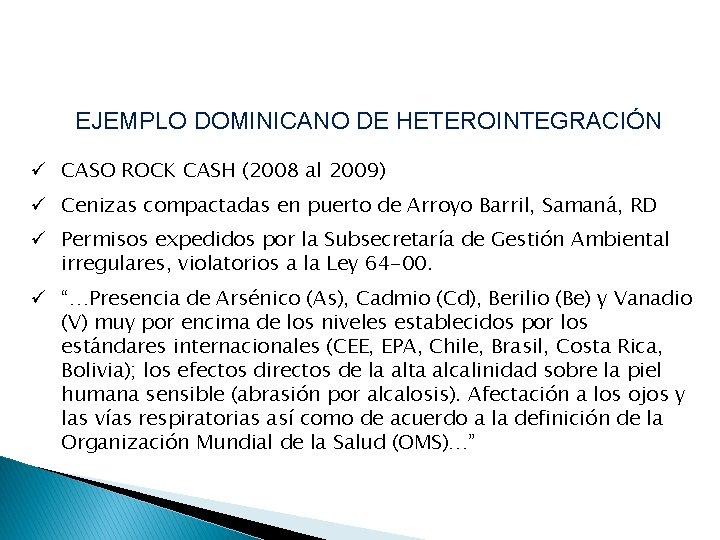 EJEMPLO DOMINICANO DE HETEROINTEGRACIÓN ü CASO ROCK CASH (2008 al 2009) ü Cenizas compactadas