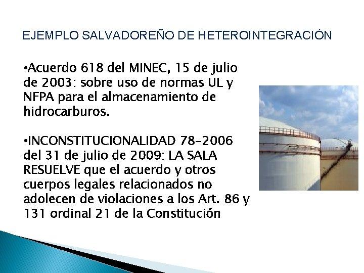 EJEMPLO SALVADOREÑO DE HETEROINTEGRACIÓN • Acuerdo 618 del MINEC, 15 de julio de 2003: