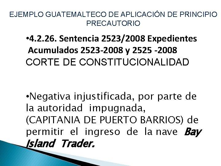 EJEMPLO GUATEMALTECO DE APLICACIÓN DE PRINCIPIO PRECAUTORIO • 4. 2. 26. Sentencia 2523/2008 Expedientes