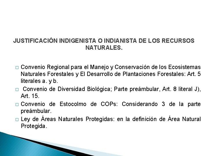 JUSTIFICACIÓN INDIGENISTA O INDIANISTA DE LOS RECURSOS NATURALES. � � Convenio Regional para el