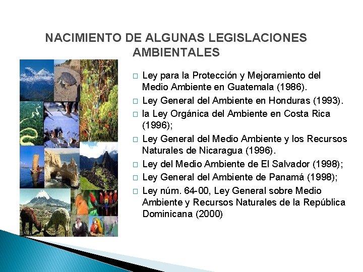 NACIMIENTO DE ALGUNAS LEGISLACIONES AMBIENTALES � � � � Ley para la Protección y