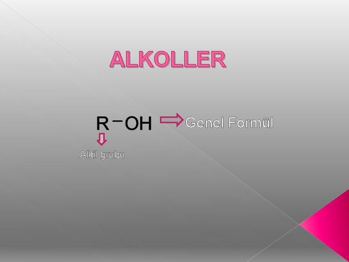 ALKOLLER Genel Formül Alkil grubu