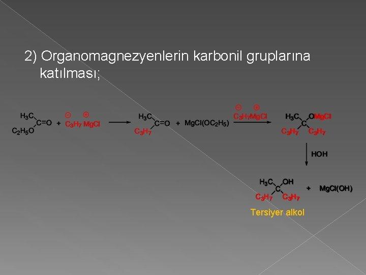 2) Organomagnezyenlerin karbonil gruplarına katılması; Tersiyer alkol