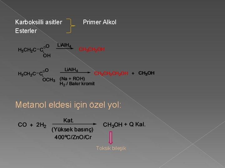 Karboksilli asitler Esterler Primer Alkol Metanol eldesi için özel yol: Toksik bileşik